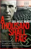 A Thousand Shall Fall : The Electrifying Story of a Soldier and His Family Who Dared to Practice Their Faith in Hitler's Germany, Mundy, Susi Hasel, 0828015619