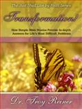 Transformation! : Hoe Simple Bible Stories Provide in-Depth Answers for Life's Most Difficult Problems, Reiner, Troy, 0990385612