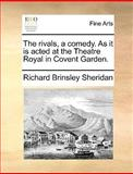 The Rivals, a Comedy As It Is Acted at the Theatre Royal in Covent Garden, Richard Brinsley Sheridan, 1170155618
