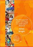 The Primary ICT and E-Learning Co-Ordinator's Manual Bk. 2 : A Guide for Experienced Leaders and Managers, Wright, James, 141293561X
