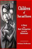 Children of Dust and Heaven: a Diary from Nazi Occupation Through the Holocaust, Stefania Heilbrunn, 1481865617