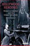 Hollywood Heroines : Women in Film Noir and the Female Gothic Film, Hanson, Helen, 1845115619