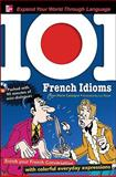 101 French Idioms : Enrich Your French Conversation with Colorful Everyday Expressions, Cassagne, Jean-Marie, 007161561X