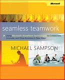 Seamless Teamwork : Using Microsoft® SharePoint® Technologies to Collaborate, Innovate, and Drive Business in New Ways, Sampson, Michael, 0735625611