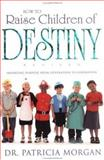 How to Raise Children of Destiny, Patricia Morgan, 0883685612