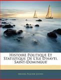 Histoire Politique et Statistique de L'ÃŽle D'Hayti, Saint-Domingue, Michel Placide Justin, 1143955617