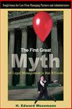 The First Great Myth of Legal Management Is That It Exists, H. Edward Wesemann, 1418415618