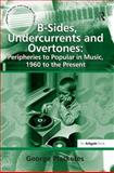 B-Sides Undercurrents and Overtones : Peripheries to Popular in Music, 1960 to the Present, Plasketes, George, 0754665615