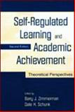 Self-Regulated Learning and Academic Achievement : Theoretical Perspectives, Zimmerman, Barry J. and Schunk, Dale H., 080583561X