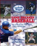 The Louisville Slugger Book of Game-Breaker Baseball : How to Master 30 of the Game's Most Difficult Plays, Monteleone, John and Gola, Mark, 0071385614