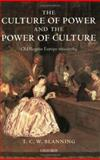 The Culture of Power and the Power of Culture, T. C. W. Blanning, 0199265615