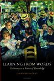 Learning from Words : Testimony as a Source of Knowledge, Lackey, Jennifer, 0199575614