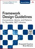 Framework Design Guidelines : Conventions, Idioms, and Patterns for Reuseable .NET Libraries, Cwalina, Krzysztof and Abrams, Brad, 0321545613