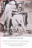 Inventing Canada : Early Victorian Science and the Idea of a Transcontinental Nation, Zeller, Suzanne, 0773535616