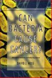 Can Bacteria Cause Cancer? : Alternative Medicine Confronts Big Science, Hess, David J., 0814735614