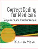 Correct Coding for Medicare, Compliance, and Reimbursement, Frisch, Belinda S., 141801561X