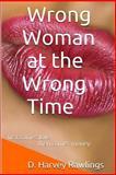 Wrong Woman at the Wrong Time, D. Harvey Rawlings, 1491285613
