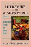 Literature of the Western World : Neoclassicism Through the Modern Period, Wilkie, Brian and Hurt, James, 0132275627