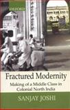 Fractured Modernity : Making of a Middle Class in Colonial North India, Joshi, Sanjay, 0195645626