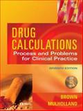 Drug Calculations : Process and Problems for Clinical Practice, Brown, Meta and Mulholland, Joyce L., 0323025625