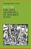 The Love Aesthetics of Maurice Sceve : Poetry and Struggle, Nash, Jerry C., 0521025621