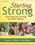 Starting Strong : Surviving and Thriving as a New Teacher, Nelson, Kristen J. and Bailey, Kim, 1412955629