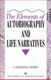 The Elements of Autobiography and Life Narratives, Hobbs, Catherine L., 0321105621