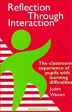 Reflection Through Interaction : The Classroom Experience of Pupils with Learning Difficulties, Watson, Judith, 0750705620