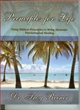 Principles for Life : Using Biblical Principles to Bring Dynamic Psychological Healing, Reiner, Troy, 0990385620