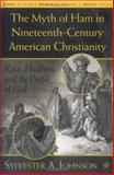 Myth of Ham in Nineteenth-Century American Christianity : Race, Heathens, and the People of God, Johnson, Sylvester, 1403965625