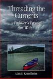 Threading the Currents, Alan S. Kesselheim, 1559635622