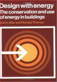 Design with Energy : The Conservation and Use of Energy in Buildings, Littler, John and Thomas, Randall, 0521245621