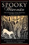 Spooky Wisconsin, S. E. Schlosser, 0762745622