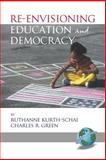Re-Envisioning Education and Democracy, Kurth-Schai, Ruthanne and Green, Charles R., 1593115628