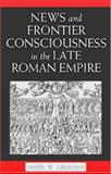 News and Frontier Consciousness in the Late Roman Empire, Graham, Mark W., 0472115626