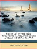 Select Constitutional Documents Illustrating South African History, 1795-1910, George Welfling Von Eybers, 1149065621
