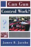 Can Gun Control Work?, James B. Jacobs, 0195145623