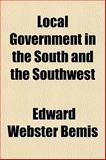 Local Government in the South and the Southwest, Edward Webster Bemis, 1152615629