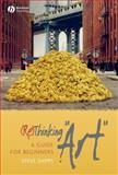 "(Re)Thinking ""Art"" : A Guide for Beginners, Shipps, Steve, 1405155620"