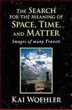 The Search for the Meaning of Space, Time, and Matter, Kai Woehler, 1436395623