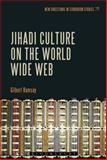 Jihadi Culture on the World Wide Web, Ramsay, Gilbert, 1441175628