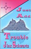 Just Add Trouble : Book 3 of the Hetta Coffey Mystery Series, Schwartz, Jinx, 1932695621