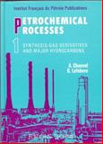 Petrochemical Processes Vol. 1 : Synthesis-Gas Derivative and Major Hydrocarbons, Chauvel, Alain and Lefebvre, Gilles, 2710805626