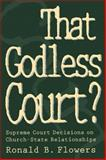 That Godless Court? : Supreme Court Decisions on Church-State Relationships, Flowers, Ronald Bruce, 0664255620