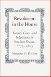 Revolution in the House : Family, Class and Inheritance in Southern France, 1775-1825, Darrow, Margaret H., 0691055629