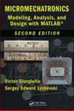 Micromechatronics : Modeling, Analysis, and Design with MATLAB, Giurgiutiu, Victor and Lyshevski, Sergey E., 1420065629