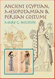 Ancient Egyptian, Mesopotamian and Persian Costume, Mary G. Houston, 0486425622