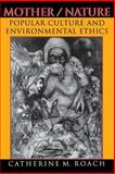 Mother / Nature : Popular Culture and Environmental Ethics, Roach, Catherine M., 0253215625