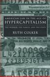 American Law in the Age of Hypercapitalism : The Worker, the Family, and the State, Colker, Ruth, 0814715621