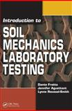 Introduction to Soil Mechanics Laboratory Testing, Fratta, Dante and Roussel-Smith, Lynne, 1420045628